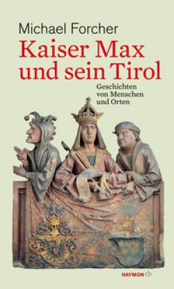 Kaiser Max und sein Tirol